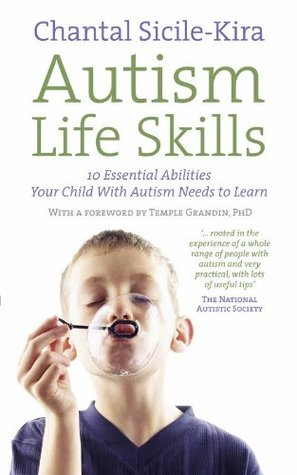 Autism Life Skills: 10 Essential Abilities Your Child With Autism Needs to Learn Chantal Sicile-Kira