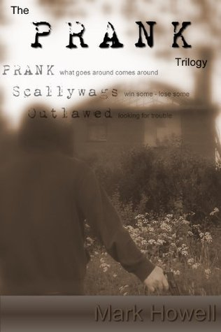 The PRANK Trilogy Mark Howell