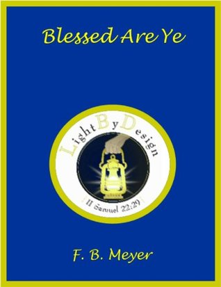 Blessed Are Ye:  Talks On The Beatitudes F.B. Meyer
