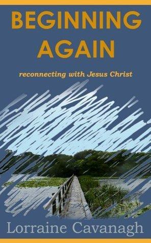 Beginning Again  by  Lorraine Cavanagh