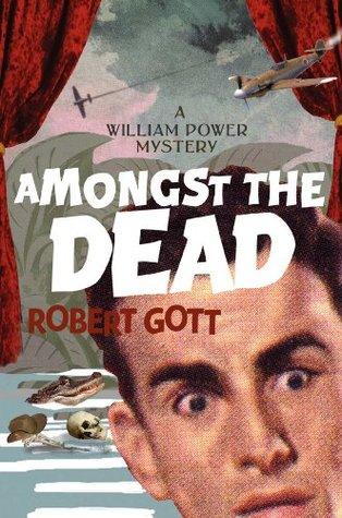 Amongst the Dead: a William Power mystery Robert Gott