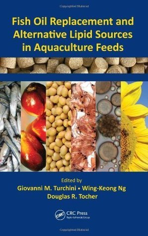 Fish Oil Replacement and Alternative Lipid Sources in Aquaculture Feeds  by  Giovanni M Turchini