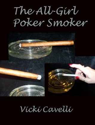 The All-Girl Poker Smoker  by  Vicki Cavelli