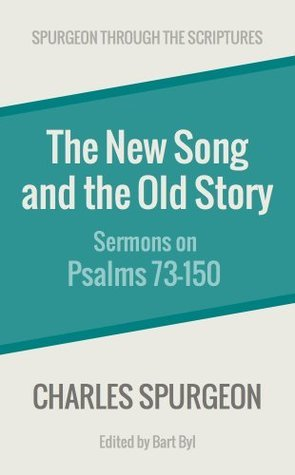 The New Song and the Old Story: Sermons on Psalms 73-150 Charles Haddon Spurgeon