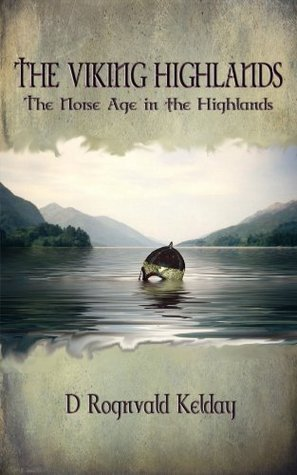 The Viking Highlands - The Norse Age in the Highlands  by  D. Rognvald Kelday