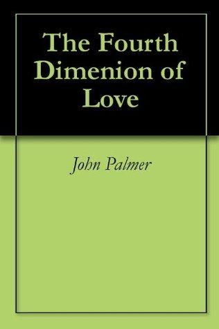 The Fourth Dimenion of Love John Palmer