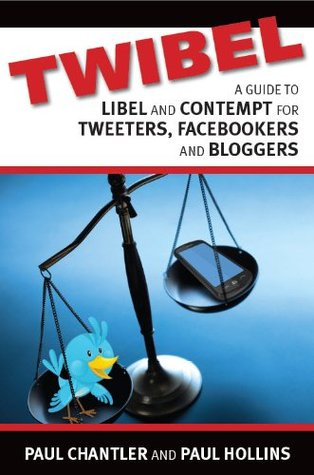 Twibel - A Guide To Libel And Contempt for Tweeters, Facebookers And Bloggers  by  Paul Hollins