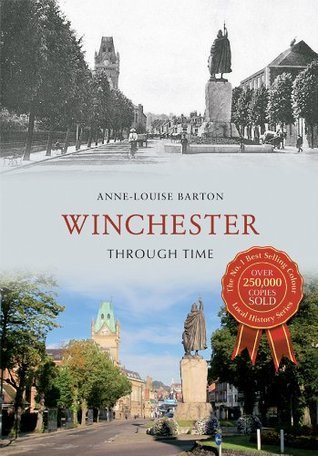 Winchester Through Time  by  Anne-Louise Barton