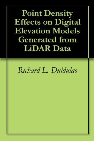 Point Density Effects on Digital Elevation Models Generated from LiDAR Data Richard L. Duldulao