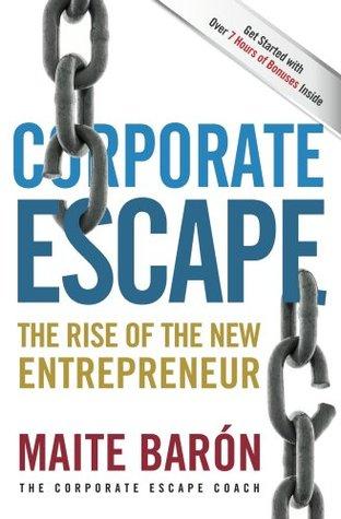 Corporate Escape - The Rise Of The New Entrepreneur Maite Baron