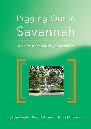 Pigging Out in Savannah: A Restaurant Guide to Savannah Cathy Swift