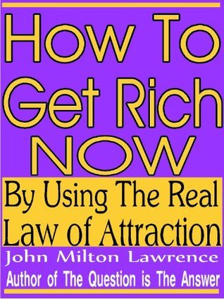 How To Get Rich Now John Milton Lawrence
