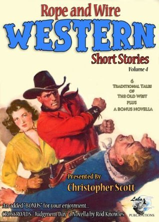 Rope and Wire Western Short Stories (Vol 4) (Rope and Wire Short Stories) Rod Knowles