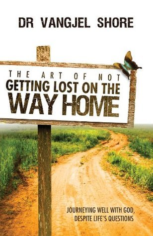 The Art of Not Getting Lost on the Way Home Dr Vangjel Shore