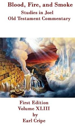 Blood, Fire, and Smoke - Biblical Commentary of the Book of Joel  by  Earl Cripe