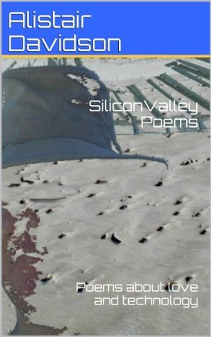 Silicon Valley Poems  by  Alistair Davidson
