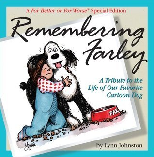Remembering Farley: A Tribute to the Life of Our Favorite Cartoon Dog: A For Better or For Worse Special Edition  by  Lynn Johnston