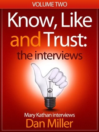 Know, Like and Trust: Interview with Dan Miller (Know. Like and Trust: Expert Interviews)  by  Mary Kathan