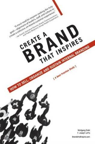 Create a Brand That Inspires: How to Sell, Organize and Sustain Internal Branding  by  Wolfgang Giehl