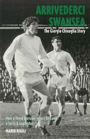 Arrivederci Swansea: The Giorgio Chinaglia Story Mario Risoli