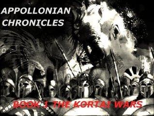 Appollonian Chronicles: Book 1 The Kortai Wars Tony Flowers