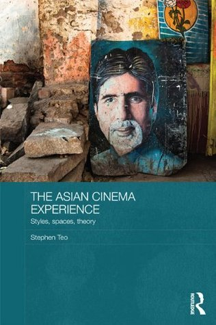 The Asian Cinematic Experience (Media, Culture and Social Change in Asia Series) Stephen Teo