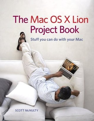 The Mac OS X Lion Project Book  by  Scott McNulty