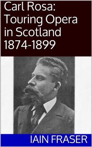 Carl Rosa: Touring Opera in Scotland 1874-1899  by  Iain Fraser