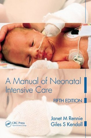 A Manual of Neonatal Intensive Care Fifth Edition  by  Janet M. Rennie