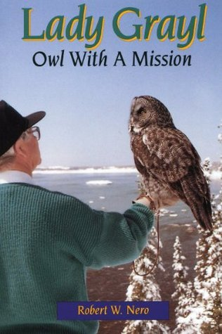 Lady Grayl: Owl With a Mission  by  Robert W. Nero