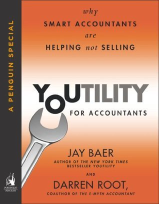 Youtility for Accountants: Why Smart Accountants Are Helping, Not Selling  by  Jay Baer