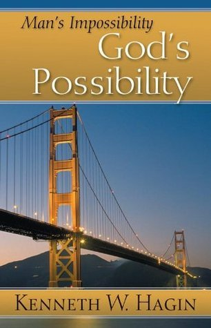 Mans Impossibility - Gods Possibility  by  Kenneth W. Hagin