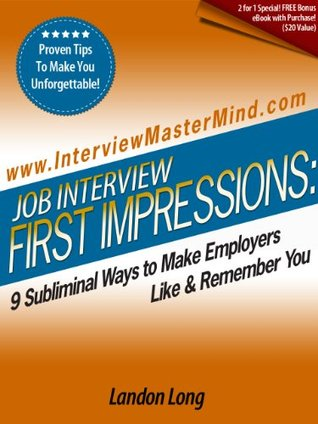 Job Interview First Impressions: 9 Subliminal Ways To Make Employers Like & Remember You Landon Long