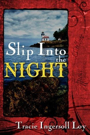 Slip Into the Night  by  Tracie Ingersoll Loy