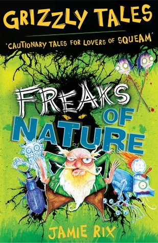 Grizzly Tales 4: Freaks of Nature: Freaks of Nature Jamie Rix