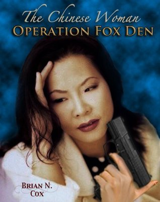 The Chinese Woman: Operation Fox Den Brian N. Cox