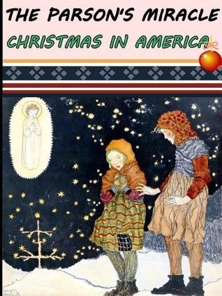 The Parsons Miracle And My Grandmothers Grandmothers Christmas Candle: Christmas In America Hezekiah Butterworth