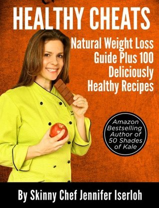 Healthy Cheats: Natural Weight Loss Guide Plus 100 Deliciously Healthy Recipes  by  Jennifer Iserloh