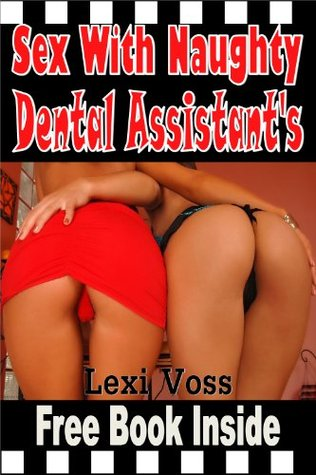 Sex With Naughty Dental Assistants  by  Lexi Voss