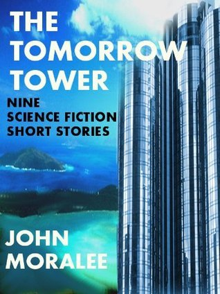 The Tomorrow Tower  by  John Moralee