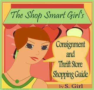 The Shop Smart Girls Consignment and Thrift Store Shopping Guide S. Girl