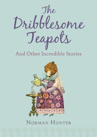 The Dribblesome Teapots and Other Incredible Stories Norman Hunter