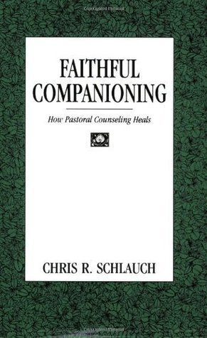 Faithful Companioning: How Pastoral Counseling Heals Chris R. Schlauch