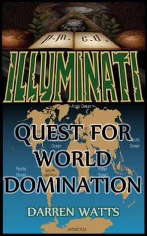 The Illuminati - Quest For World Domination  by  Darren Watts