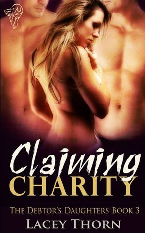 Claiming Charity (Debtors Daughters, #3)  by  Lacey Thorn