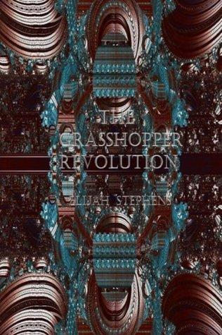 The Grasshopper Revolution Elijah Stephens