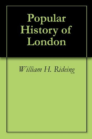 Popular History of London  by  William H. Rideing