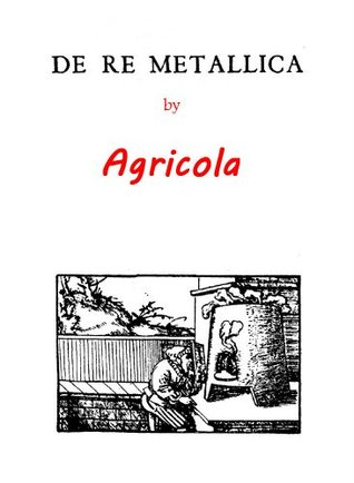 De Re Metallica [Translated From The First Latin Edition Of 1556]  by  Georgius Agricola