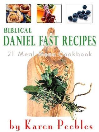 Biblical Daniel Fast Recipes - 21 Meal Menu Cookbook Karen Peebles
