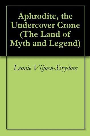 Aphrodite, the Undercover Crone Leonie Viljoen-Strydom